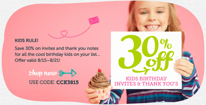 30% off Kids Birthday Invitations & Thank you Cards at Cardstore! Use code: CCK3815, Valid through 11:59pm PST 8/21/13. Shop Now!