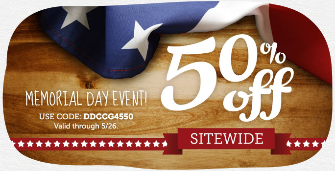 Memorial Day Event! Save 50% off Sitewide at Cardstore! Use Code: DDCCG4550, Valid through 5/26/14. Shop Now!