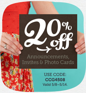 20% off Announcements, Invites & Photo Cards at Cardstore! Use Code: CCG4508, Valid through 5/14/14. Shop Now!