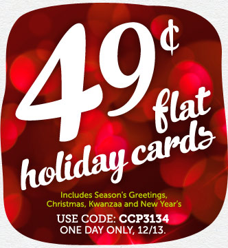 TODAY ONLY! 49¢ Flat Holiday Cards at Cardstore! Use Code: CCP3134, Valid One Day Only 12/13/13. Shop Now!