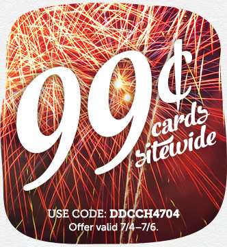 4th of July Event! 99¢ Cards Sitewide at Cardstore! Use Code: DDCCH4704, Valid through 7/6/14. Shop Now!