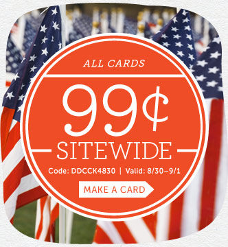 Labor Day Event! All Cards 99¢ Sitewide at Cardstore! Use Code: DDCCK4830, Valid 8/30 through 9/1/14. Shop Now!
