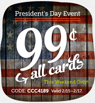 President's Day Event at Cardstore! 99¢ All Cards This Weekend Only! Use Code: CCC4189. Valid 2/15-2/17, Shop Now!