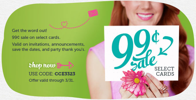 Get the Word Out! 99¢ Sale on Select Cards at Cardstore + Free Shipping! Valid on Invitations, Announcements, Save-the-Dates, and Party Thank You's! Use Code: CCE3323, Valid through 3/31/13, Shop Now!