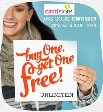 Buy One Card Get One Free at Cardstore! Buy Five, Get Five Free! Unlimited! From Birthdays to Babies, Now's the Time to Stock Up for Every Celebration! Use Code: CWC3219, Valid through 11:59pm 2/24/13. Shop Now!