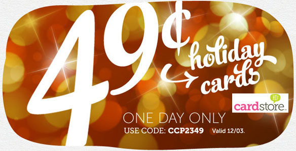 One-Day Only 12/3/12! 49¢ Holiday Cards & Invites + Free Shipping at Cardstore! Use Code: CCP2349, Shop Now!