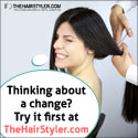 Thinking of a change? Try it first at TheHairStyler.com!