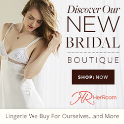 Discover HerRoom's New Bridal Boutique Collection! Lingerie we buy for ourselves. Shop Now!