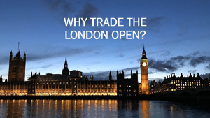 Why Trade the London Open Forex Trade Strategy