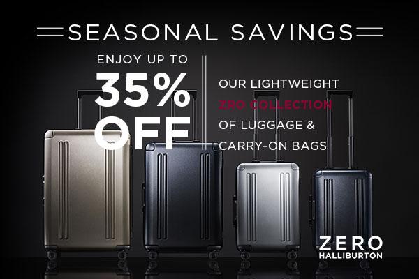 Seasonal Savings! 35% OFF on ZRO Collection!,Travel ANYWHERE with ZERO Halliburton!
