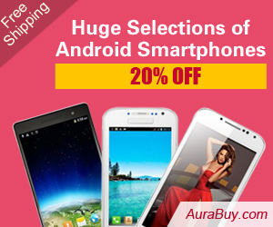 Huge Selections of Android Smartphone @AuraBuy: Up to 20% OFF, World wide free shipping