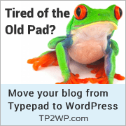Tired of the Old Pad? Move your blog from Typepad to WordPress.