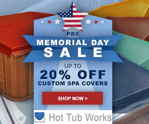 Pre Memorial Day Sale at Hot Tub Works! Up to 20% off Backyard & Patio and Spa Covers, and Up to 30% off Chemicals! No code needed, Discount auto-applied at checkout. Valid through 5/23/19. Shop Now!