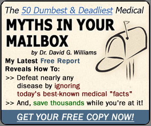 Absolutely Free! Receive the 50 Medical Myths book with your risk-free membership in Dr. David William's 'Alternatives' network. Order today and receive three additional free gifts.