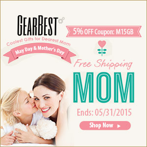 May Day and Mother's Day Sales! 5% OFF + Free Shipping @gearbest with Coupon: M15GB. End: 5/31/2015
