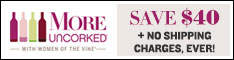 MORE Uncorked & Women of the Vine- Save $40 on your first shipping and no shipping charges ever.