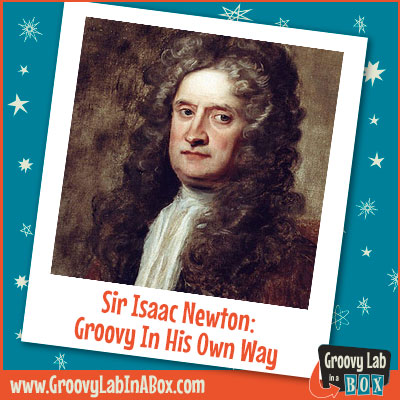 Sir Isaac Newton: Groovy In His Own Way