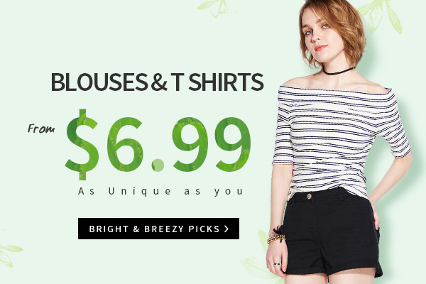 Blouses & T Shirts From $6.99. As Unique as you. Bright & Breezy Picks.
