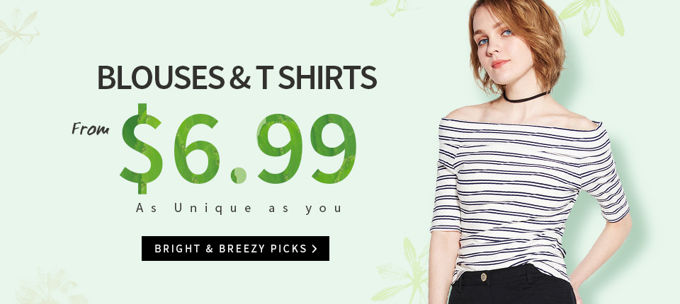 Blouses & T Shirts From $6.99. As Unique as you. Bright & Breezy Picks