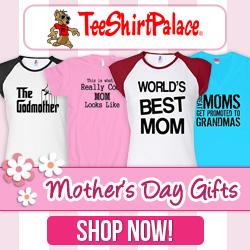 Mother's Day gifts at TeeShirtPalace.com