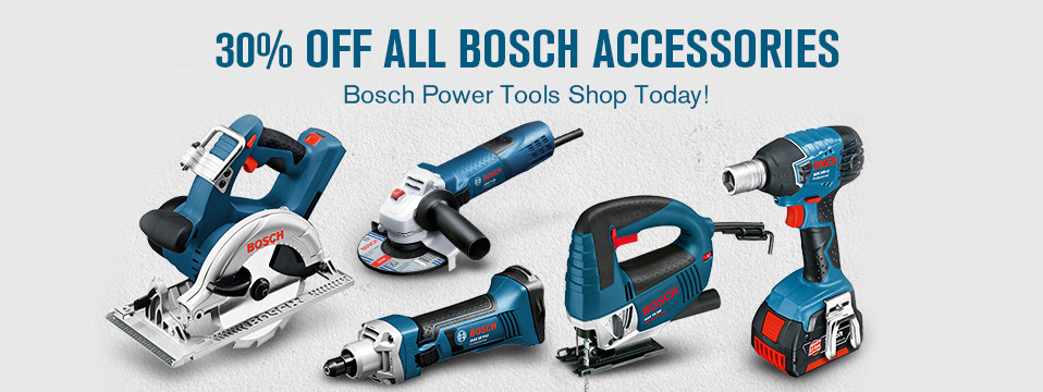 30% OFF ALL BOSCH ACCESSORIES! Shop Today!