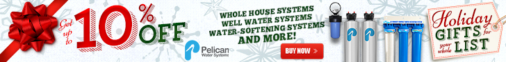Holiday Gifts - Take 10% Off Whole House Water Systems! Plus 20% Off Drinking and Shower Filters at Pelican Water. No code needed.