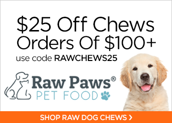 $25 Off Chews Orders $100+ with code RAWCHEWS25 at RawPawsPetFood.com