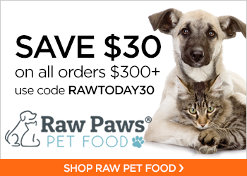 $30 Off Orders $300+ with code RAWTODAY30 at RawPawsPetFood.com
