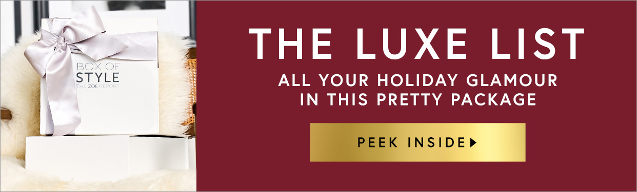The Luxe List. All Your Holiday Glamour in this Pretty Package! Peek Inside the Winter Box of Style.