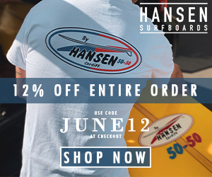 12% Off All Orders with code JUNE12 at HansenSurf.com 6/1-6/30/21.