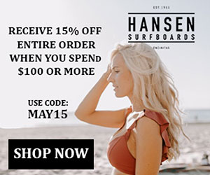 15% Off Orders $100+ with coupon MAY15 at HansenSurf.com 5/1-5/31/19.