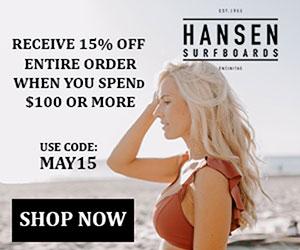 15% Off Orders $100+ with coupon MAY15 at HansenSurf.com 5/1-5/31/19.