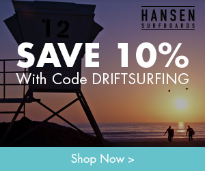 Save 10% On All Orders! Use code DRIFTSURFING at HansenSurf.com