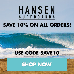 Save 10% on all orders with code SAVE10 at HansenSurf.com
