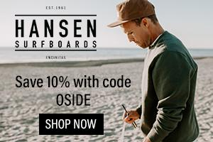 Save 10% On Your Order with code OSIDE at HansenSurf.com