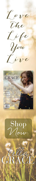 Bella Grace Magazine - Love the Life You Live