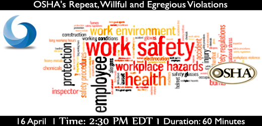 Webinar on Workplace Safety:  OSHA's Repeat, Willful and Egregious Violations
