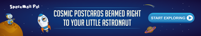 COSMIC POSTCARDS BEAMED RIGHT TO YOUR LITTLE ASTRONAUTS