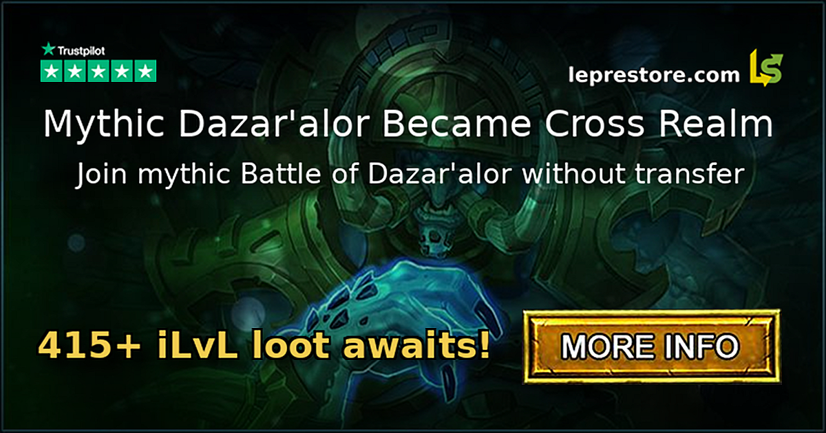 Mythic Dazar'alor Became Cross Realm. Join mythic Battle of Dazar'alor without transfer. 415+ iLvL loot awaits!