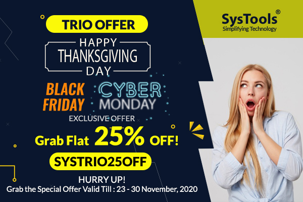 SysTools Trio Offer: Save 25% On Black Friday, Cyber Monday & ThanksGiving Day!