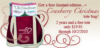 Receive a free cranberry and cream Homeschooling with Heart tote bag and a 2-year subscription to The Old Schoolhouse Magazine for just $19.95--through October 2, 2010.