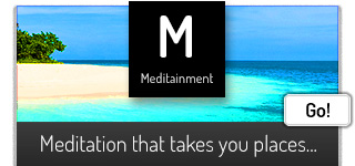 Meditainment: Meditation That Takes You Places