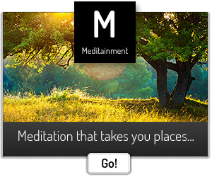 Meditainment Meditation That Takes You Places