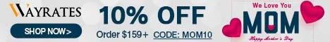 10% Off $159+ Code: mom10 at Wayrates.com!