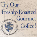 Try our Freshly-Roasted Gourmet Coffee!