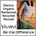 Vivavi - Electric, Organic, Reclaimed, Recycled, Re-used - Be the Difference!