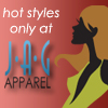 Hot Styles only at JAG Apparel!