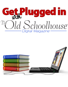 Get Plugged in with The Old Schoolhouse Magazine Digital Edition