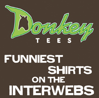 Donkey Tees!  The funniest Tshirts on the Interwebs