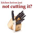Kitchen knives just not cutting it?